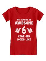 Awesome 6 Year Old Looks Like 6th Birthday Gift Girls' Fitted T-Shirt