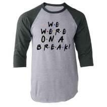 We were On A Break Funny 90s TV Show Graphic Gray L Raglan Baseball Tee Shirt