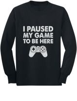 I Paused My Game to Be Here Funny Gift for Gamer Youth Kids Long Sleeve T-Shirt