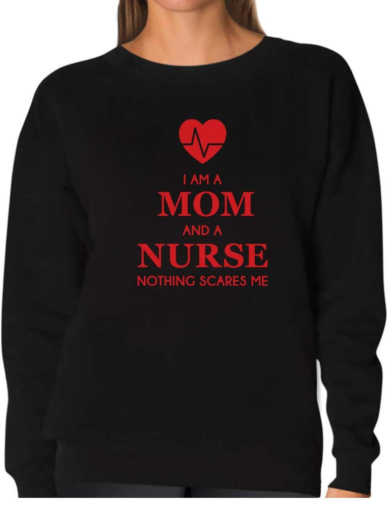 I Am A Mom and A Nurse - Nothing Scares Me Funny Nurses Gifts Women Sweatshirt