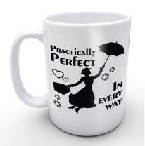 Mary Poppins Practically Perfect in Every Way- Funny White Mug 15oz Coffee Mugs or Tea Cup Cool Birthday/christmas Gifts