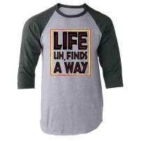 Pop Threads Life Uh Finds A Way Quote Funny Sarcastic Memes Raglan Baseball Tee Shirt