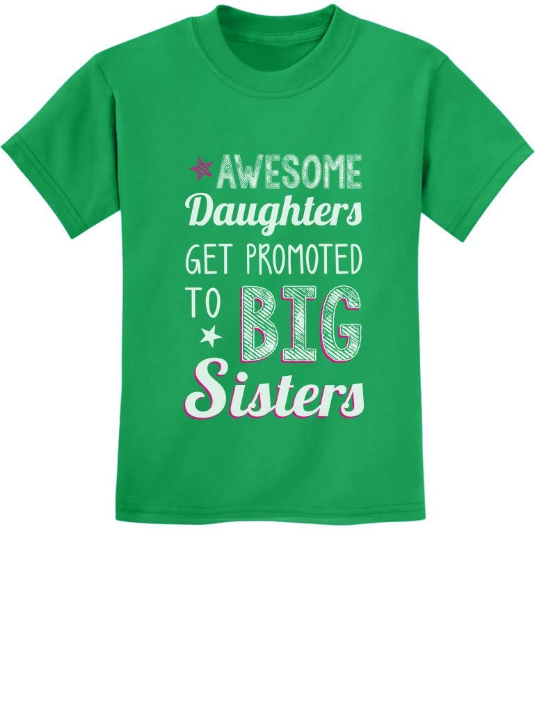Tstars - Awesome Daughters Get Promoted to Big Sisters Gift Idea Kids T-Shirt 4T Green