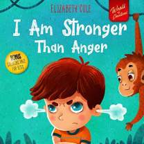 I Am Stronger Than Anger: Picture Book About Anger Management And Dealing With Kids Emotions And Feelings (Preschool Feelings Book, Self-Regulation Skills)