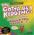 """Zobmondo!! You Gotta Be Kidding The Crazy Game of  """"Would You Rather"""" for Kids"""