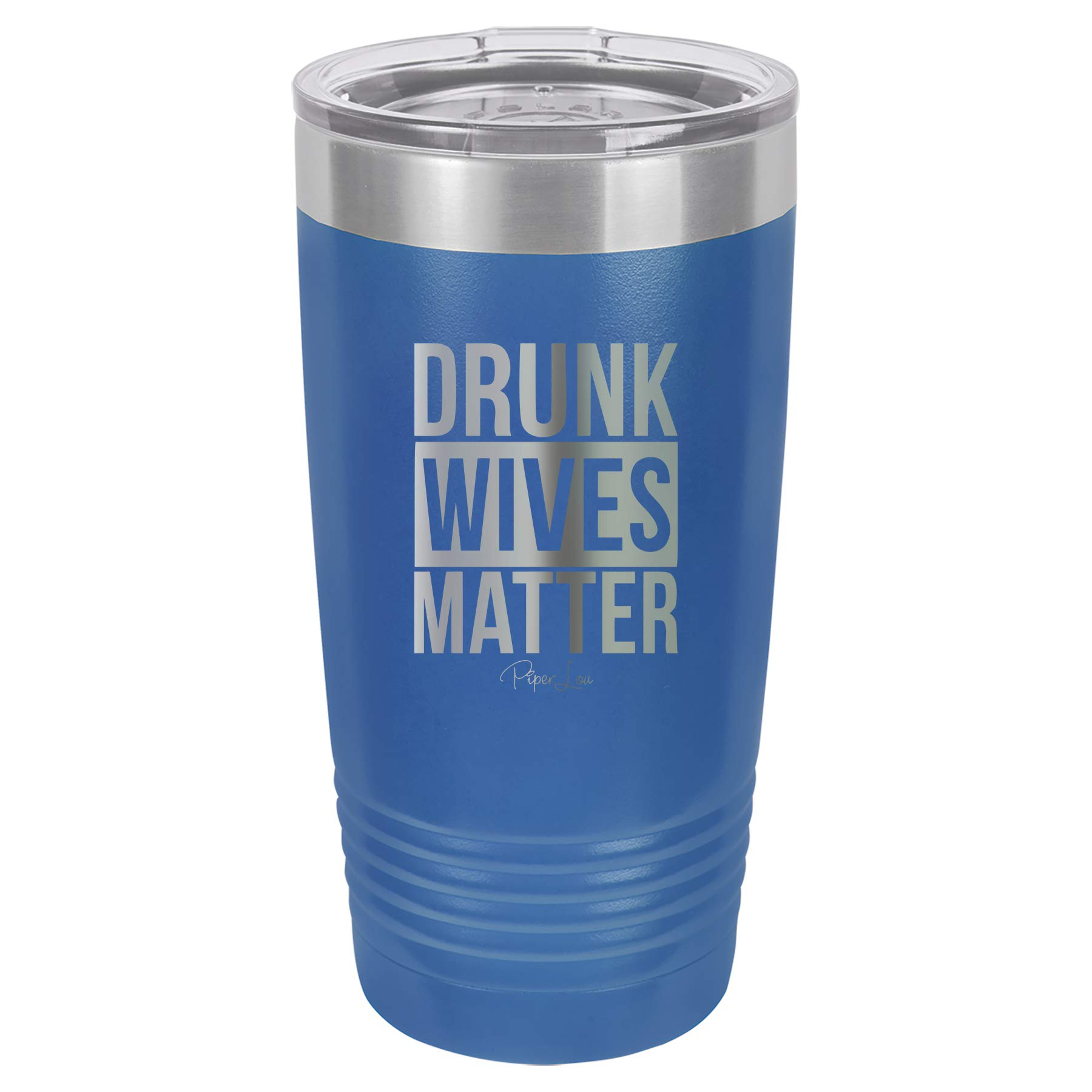 Piper Lou | DRUNK WIVES MATTER, Stainless Steel Insulated Tumbler with Lid - Blue | 20 Oz.