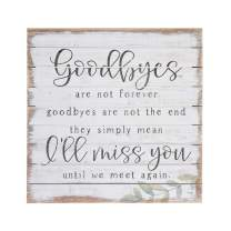 """Simply Said, INC Perfect Pallets 14"""" Wood Sign - Goodbyes are Not Forever, Goodbyes are Not The End, They Simply Mean I'll Miss You Until We Meet Again"""