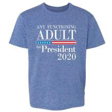 Pop Threads Any Functioning Adult for President 2020 Funny Toddler Kids Girl Boy T-Shirt