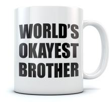 World's Okayest Brother Coffee Mug - Funny Siblings Gift Idea Brothers Tea Cup Gift for Father's Day Ceramic Mug 15 Oz. White
