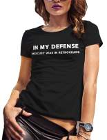 LeRage in My Defense Mercury was in Retrograde Shirt Funny tee Women's