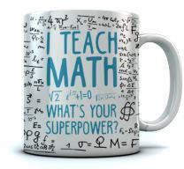 Teacher Coffee Mug Math Mug I Teach Whats Your Superpower Funny School Math Teacher Gift Tea Coffee Cup 15 Ounce White