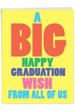 Big Graduation Wish - Happy Graduation Greeting Card with Envelope (Large 8.5 x 11 Inch) - Big, Bold Congrats Notecard From All of Us - High School, College Graduates, Stationery Gift J3458GDG-US