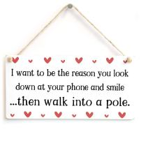 """Meijiafei I Want to be The Reason You Look Down at Your Phone and Smile …Then Walk into a Pole. - Funny Valentine's Gift Sign 10"""" X 5"""""""