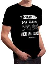 LeRage I Paused My Game to Be Here Shirt Funny Tee Gamers Men's