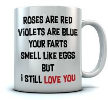 Hilarious Coffee Mug For Valentine's Day, Xmas or Birthday - Roses Are Red - Your Farts Smell Like Eggs But I Still Love You! Funny Gift for Boyfriend, Girlfriend, Husband, Wife Tea Mug 11 Oz. White