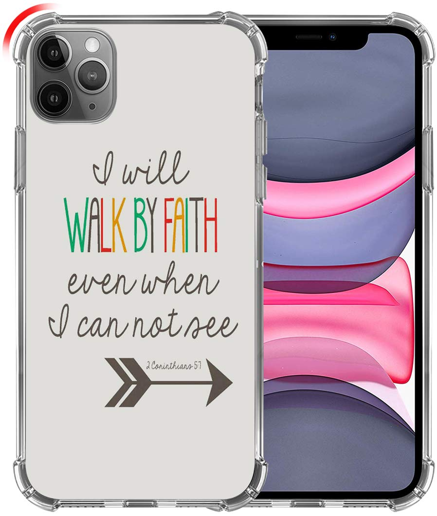 Case for iPhone 11 Pro Max,Soft TPU Cover Clear Heavy Duty Protection Compatible for iPhone 11 Pro Max Christian Sayings Bible Verse I Will Walk by Faith Even When I Can Not See 2 Corinthians 5:7