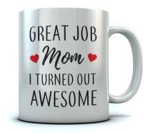 Coffee Mug For Mother - Great Job Mom I Turned Out Awesome Funny Mug 15 Oz. White