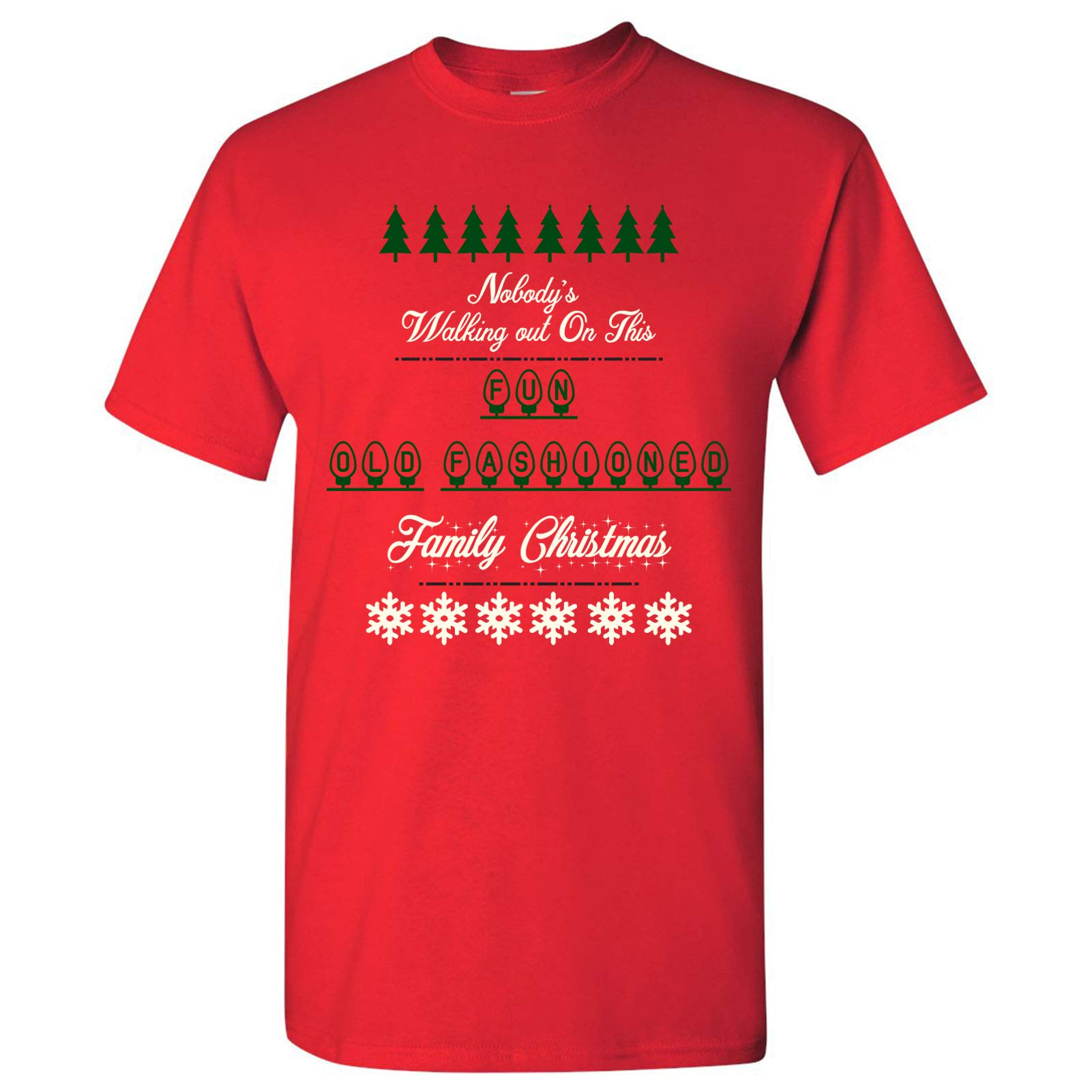 Nobody's Walking Out On This Fun Old Fashioned Family - Christmas T Shirt