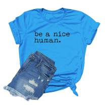 Be a Nice Human T-Shirt Women Novelty Cute Graphic Funny Letter Print Tee Top