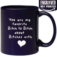 Engraved Ceramic Coffee Mug - You Are My Favorite Bitc to Bitc About Bitces With Heart - Funny Woman Gifts for Girlfriend Wife Coworker Best Friend - Engraved in the USA