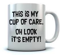 This Is My Cup Of Care - Oh Look It's Empty Funny Don't Care Sarcastic Coffee Mug Birthday/Xmas/Retirement Gift For Him Or Her, Gift For Sarcasm Lovers, Co-Worker Funny Mug 11 Oz. White