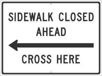 NMC TM513J Sidewalk Closed Ahead Cross HERE Sign - 24 in. x 18 in. Heavy Duty Reflective Aluminum Sign with Arrow Graphic, Black on White