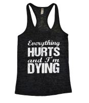Funny Threadz Ladies Yoga Burnout Tank Top Everything Hurts and Im Dying Shirt