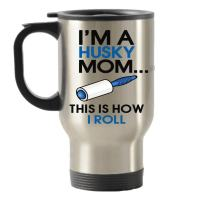 I'm a Husky Mom - This is How I Roll Stainless Steel Travel Insulated Tumblers Mug