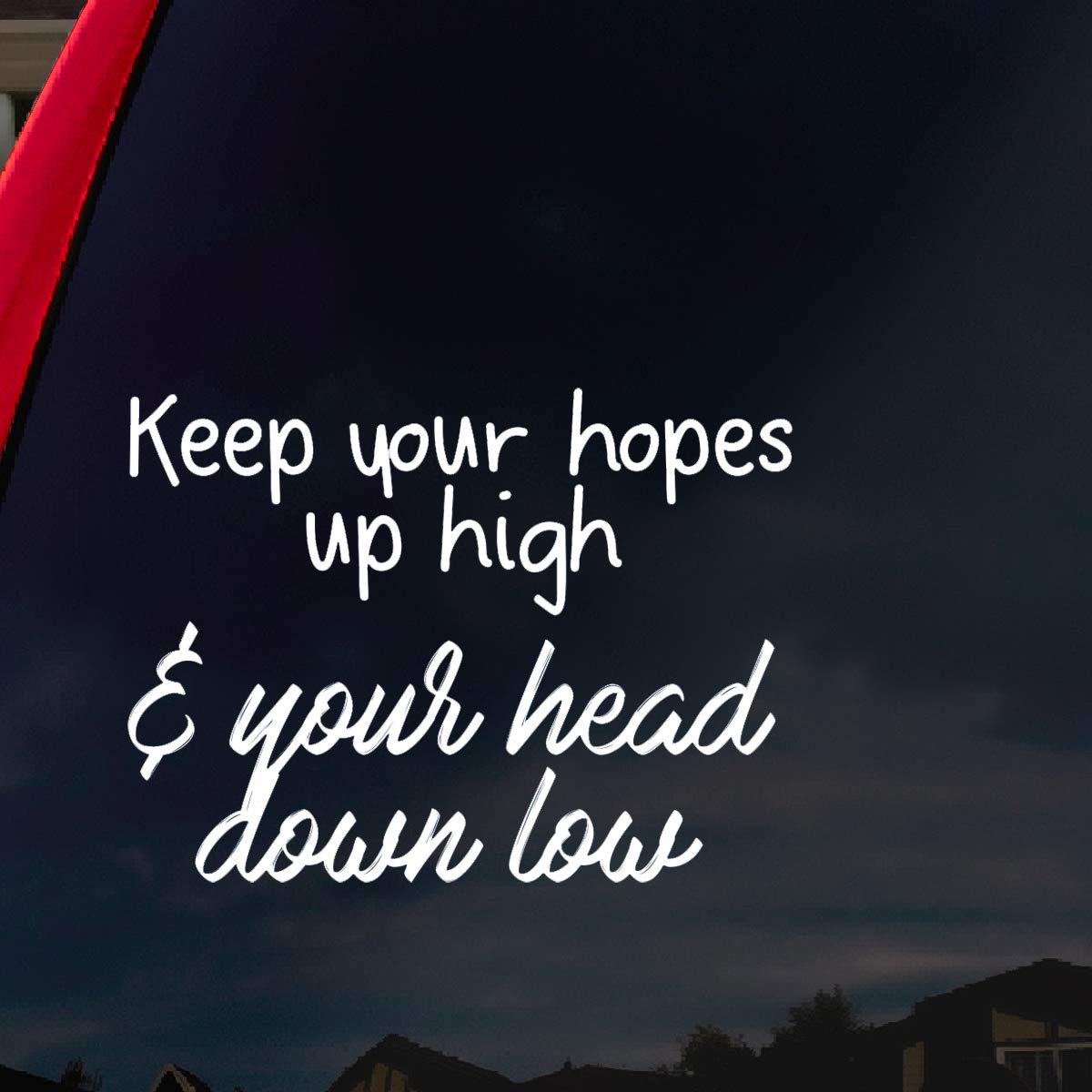"""SoCoolDesign Keep Your Hopes Up High Your Head Down Low Band Lyrics Car Window Vinyl Decal Sticker 6"""" Wide (White)"""