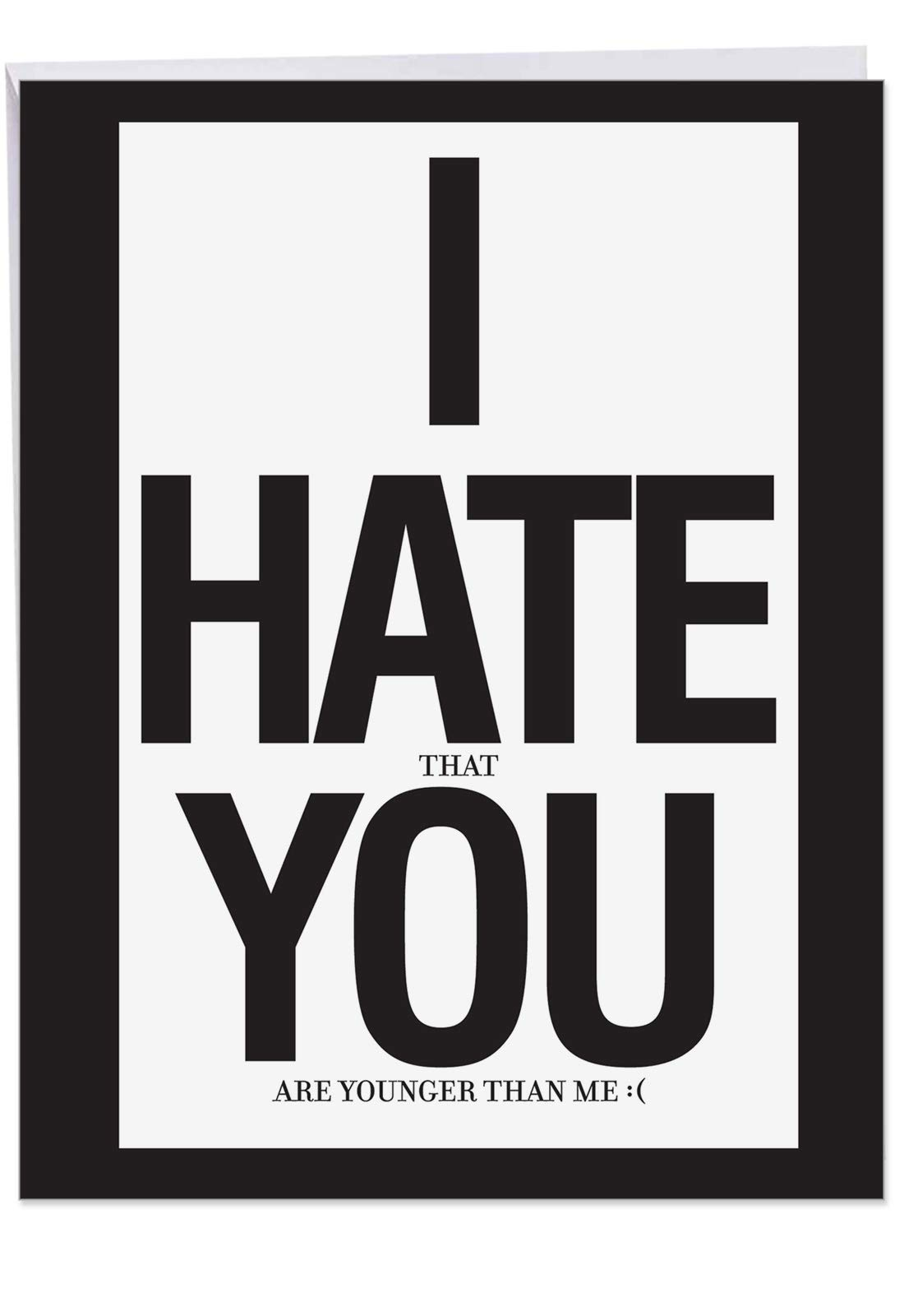 I Hate You Birthday Card' Big Bday Card with Envelope 8.5 x 11 Inch - Black and White Color Large Font, Hate That You Are Younger Than Me Stationery Set for Personalized Greetings and Wish J8671