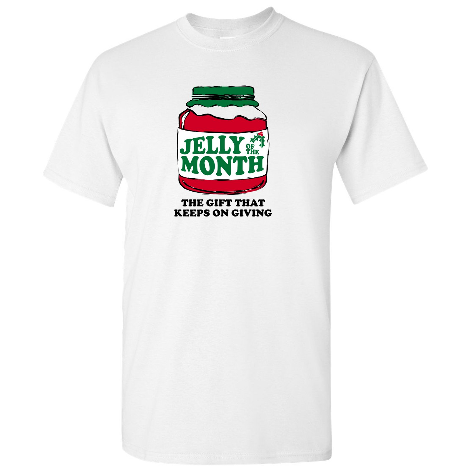 Jelly of The Month Club, The Gift That Keeps On Giving - Funny Christmas Movie T Shirt
