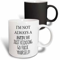 3dRose I'M Not Always A Bitch, Just Kidding, Go Fuck Yourself Mug, 11 oz, Black/White