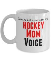 Funny Hockey Mug -Don't Make Me Use My Hockey Mom Voice - 11 Oz Ceramic Coffee Mug