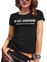 LeRage in My Defense There was A Full Moon Shirt Funny tee Women's