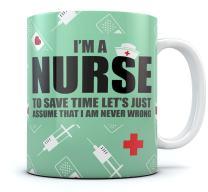 Im A Nurse to Save Time Assume Im Never Wrong Funny Coffee Mug Nurses Tea Cup Ceramic Mug 15 Ounce White