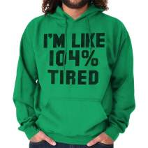 Brisco Brands I'm 104% Tired Funny College Exhausted Gym Hoodie