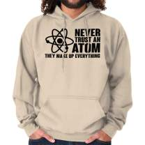 Never Trust an Atom Science Nerdy Geeky Hoodie