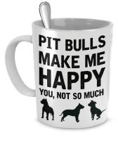 Pitbull Mug - Pit Bulls Make Me Happy You, Not So Much - Pit Bull Gifts - Pit Bull Accessories
