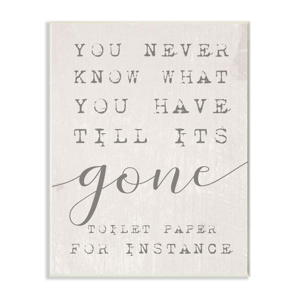 Stupell Industries Never Know Till Its Gone Toilet Paper Funny Typography Wall Plaque, 10 x 15, Design by Artist Daphne Polselli