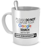 Social Work Mug - Social Work Gifts - Please Do Not Confuse Your Google Search With My Social Work Experience - Social Work Experience