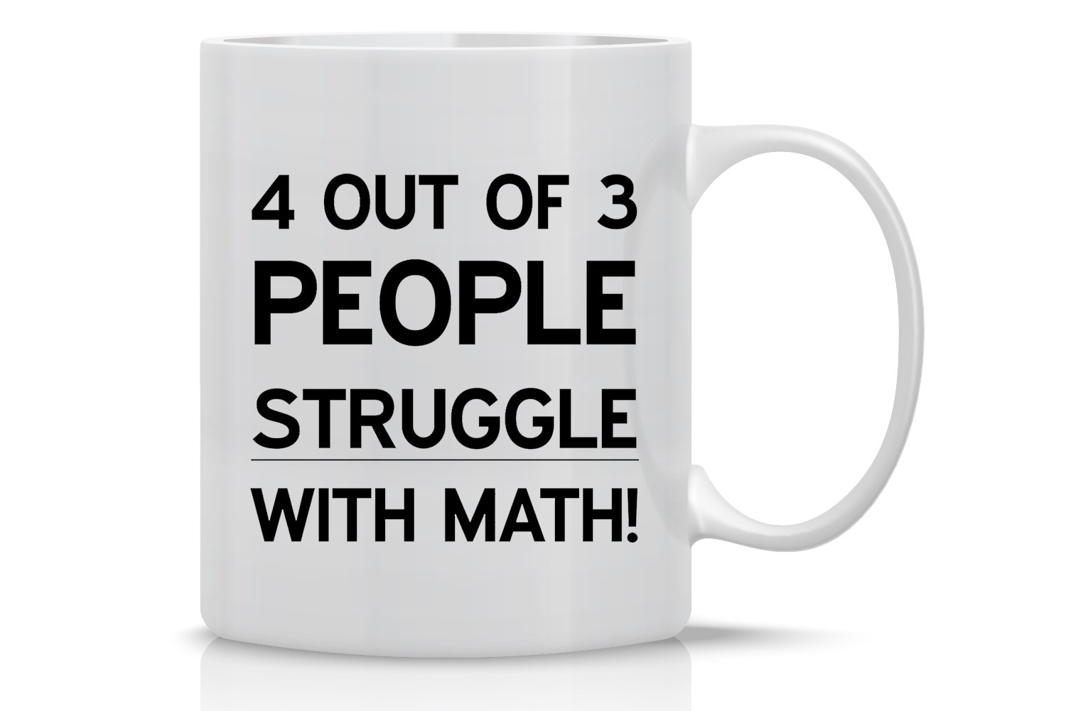 4 Out Of 3 People Struggle With Math Mug - Funny Math Mug - 11OZ Coffee Mug - Funny Sarcastic Coffee Mug - Mugs For Women - Perfect for Mother's Day - By AW Fashions