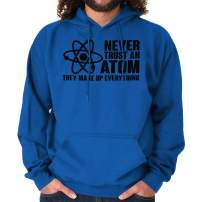 Never Trust an Atom Science Nerdy Geeky Hoodie