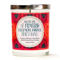You're The Friend Everyone Wishes They Had | Orange, Mango, Goji Berry | Luxury Scented Candles |10 Oz. Candle | Made in USA | Aromatherapy | Friendship Gifts for Women for Women