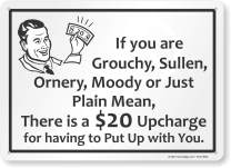 "SmartSign""If You are Grouchy, Sullen, Ornery, Moody Or Just Plain Mean, There is A $20 Upcharge"" Funny Sign 