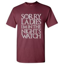 Sorry Ladies, I'm in The Night's Watch T-Shirt
