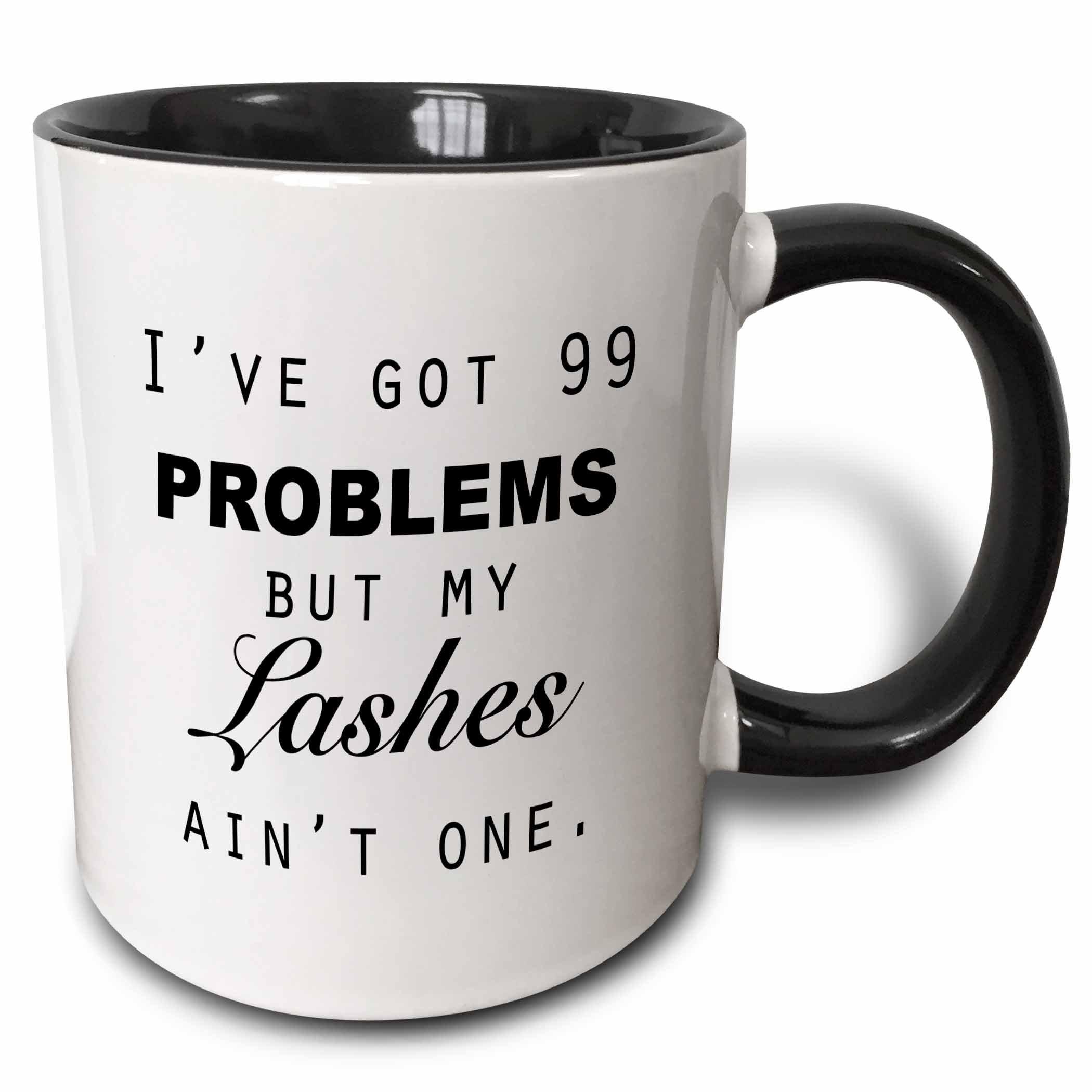 "3dRose 223170_4""IVE GOT 99 PROBLEMS BUT MY LASHES AINT ONE. Two Tone Mug, 11 oz, Black"
