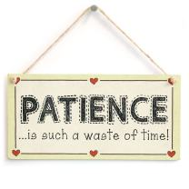 """Meijiafei Patience is Such a Waste of time! - Funny Motivational Love Heart Sign 10""""x5"""""""