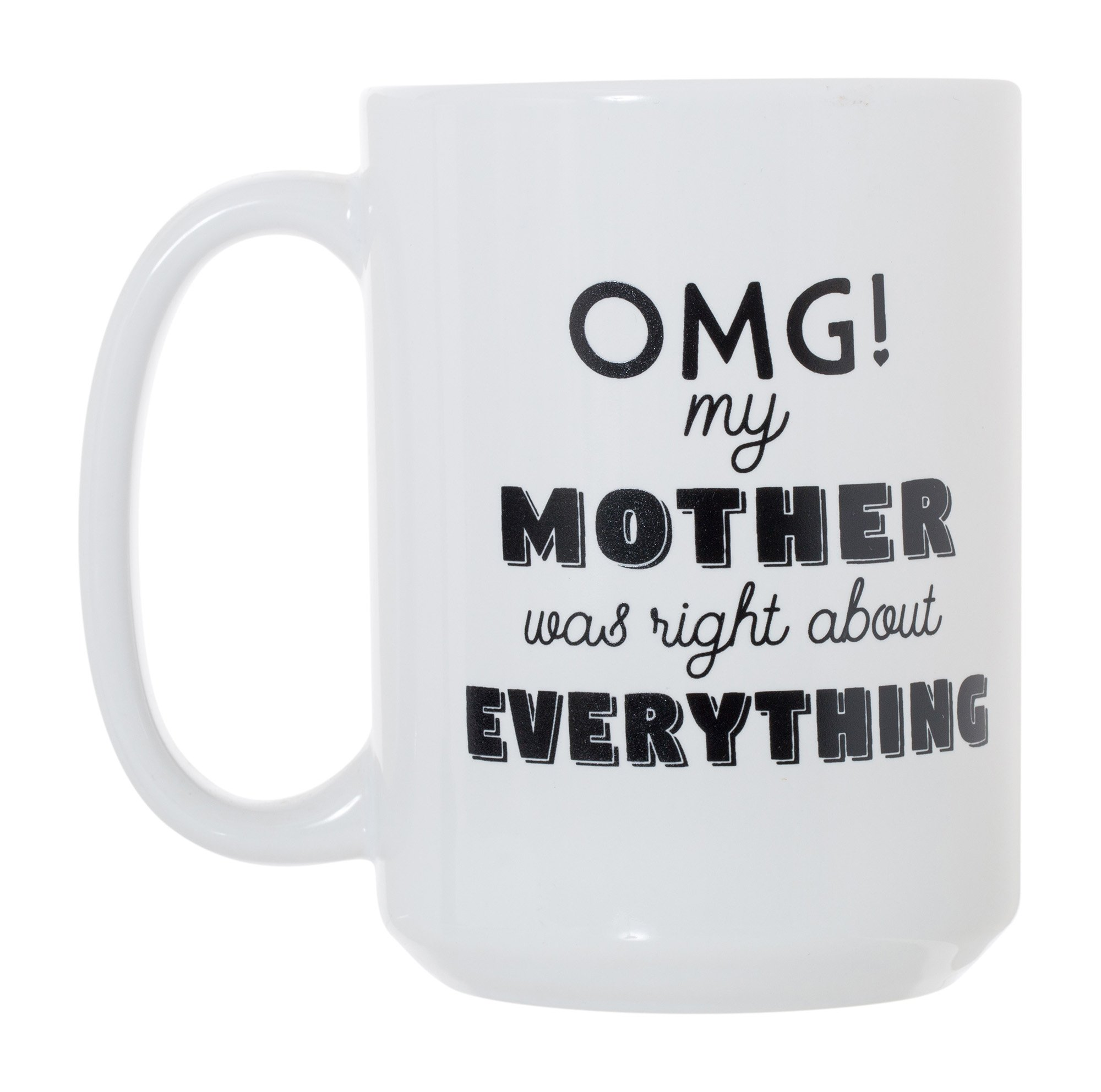 OMG My Mother Was Right About Everything Large 15 oz Double-Sided Coffee Tea Mug