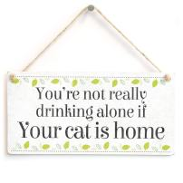 """Meijiafei You're Not Really Drinking Alone If Your Cat is Home - Beautiful Home Accessory Novelty Gift Sign Funny Cat Owner Gift Plaque 10""""x5"""""""