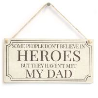 """Meijiafei Some People Don't Believe in Heroes But They Haven't Met My Dad - Gift Sign Unique Birthday Gift for Dad 10""""x5"""""""